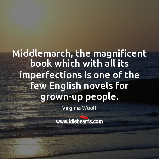 Middlemarch, the magnificent book which with all its imperfections is one of Image