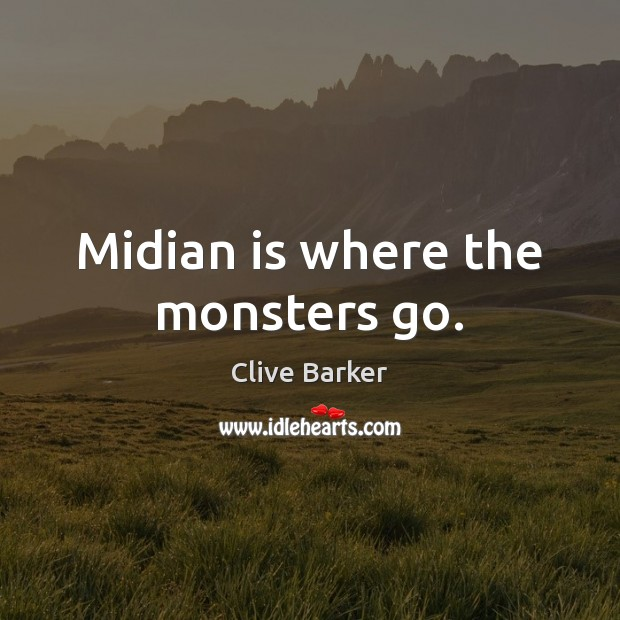 Midian is where the monsters go. Clive Barker Picture Quote