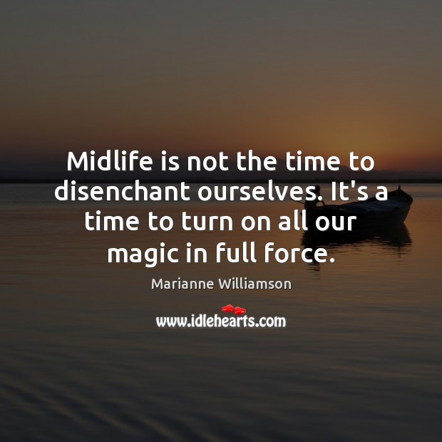 Image, Midlife is not the time to disenchant ourselves. It's a time to