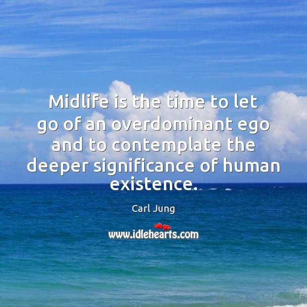 Midlife is the time to let go of an overdominant ego and Image