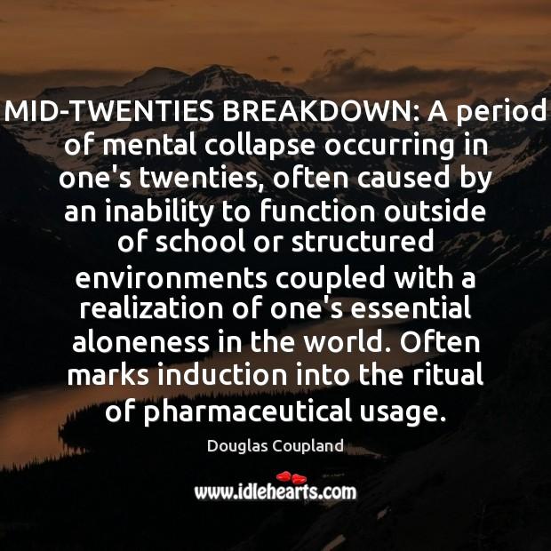 Image, MID-TWENTIES BREAKDOWN: A period of mental collapse occurring in one's twenties, often