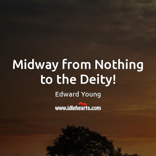 Midway from Nothing to the Deity! Image