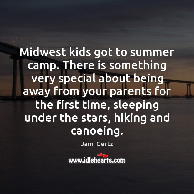 Midwest kids got to summer camp. There is something very special about Summer Quotes Image
