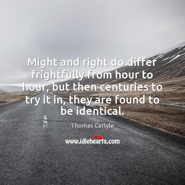 Might and right do differ frightfully from hour to hour, but then Thomas Carlyle Picture Quote