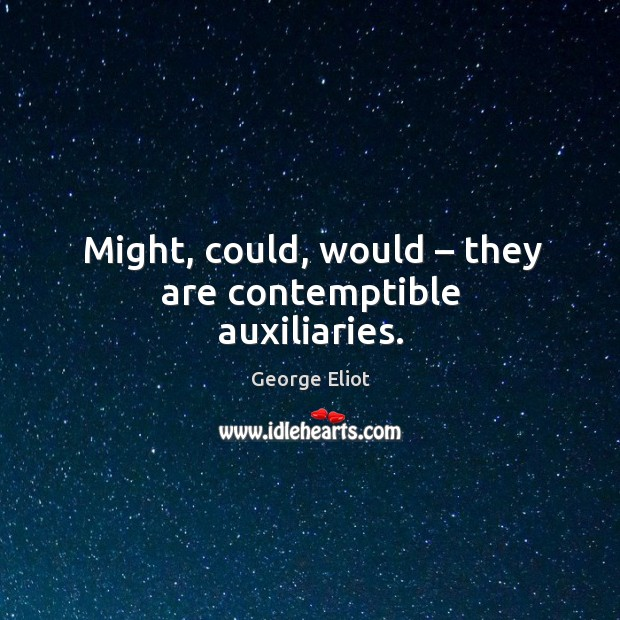 Image, Might, could, would – they are contemptible auxiliaries.