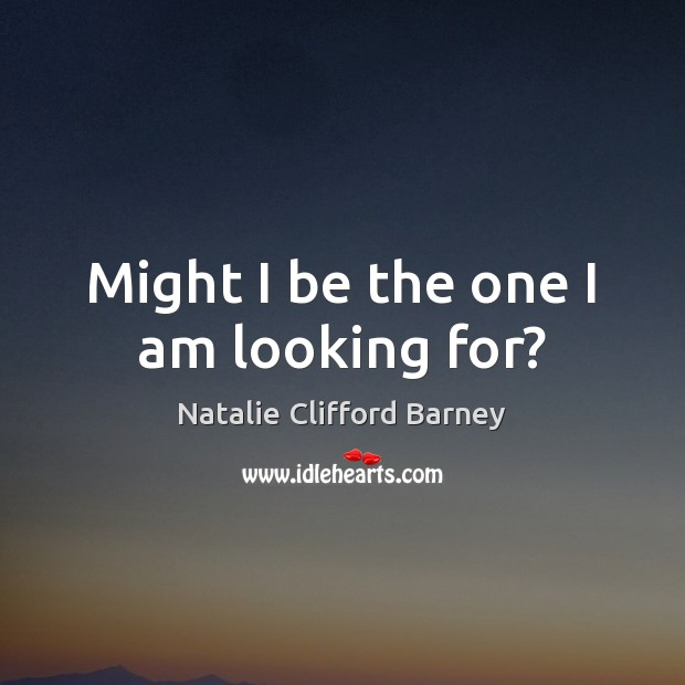 Might I be the one I am looking for? Image