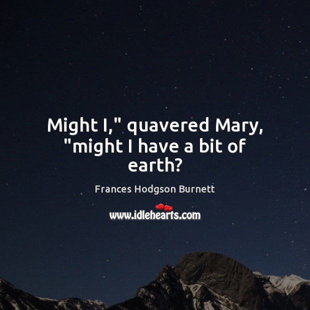 """Image, Might I,"""" quavered Mary, """"might I have a bit of earth?"""