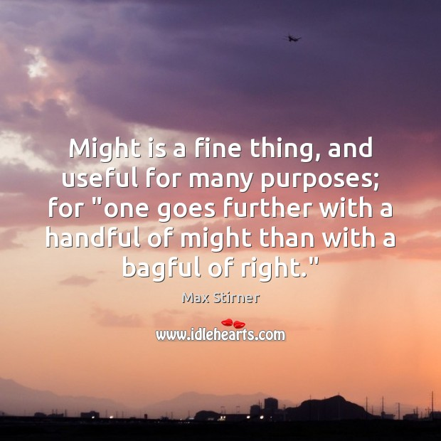 """Might is a fine thing, and useful for many purposes; for """"one Image"""