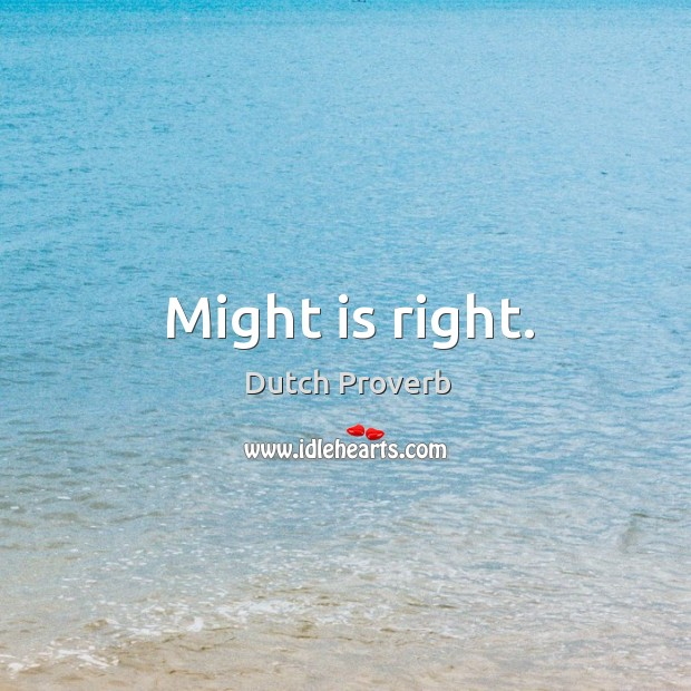 Might is right. Dutch Proverbs Image