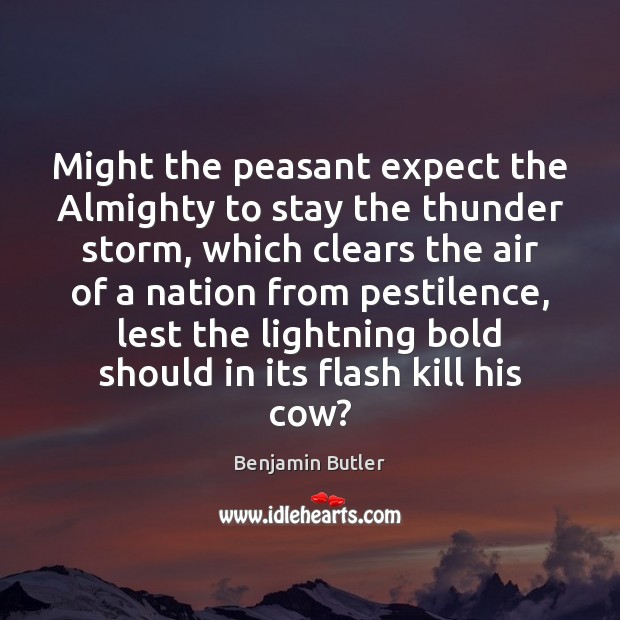 Might the peasant expect the Almighty to stay the thunder storm, which Image