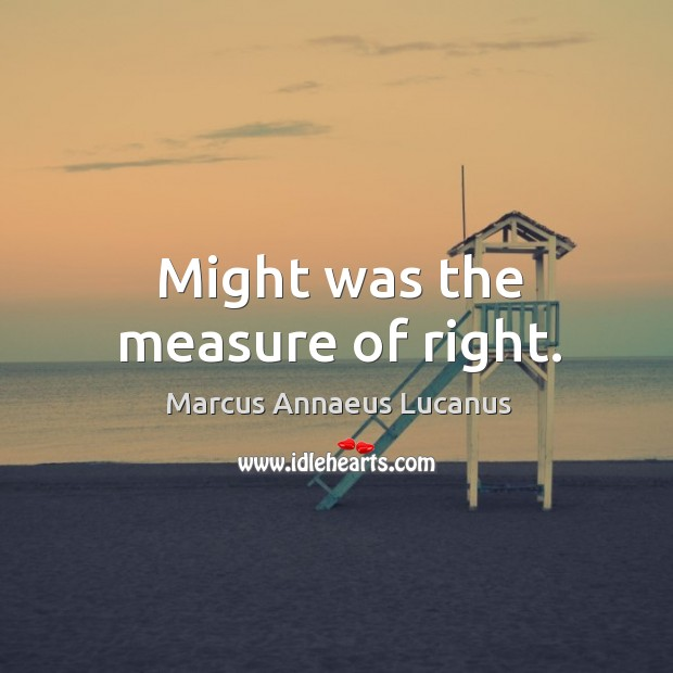 Might was the measure of right. Image