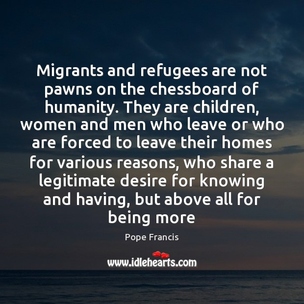 Migrants and refugees are not pawns on the chessboard of humanity. They Image