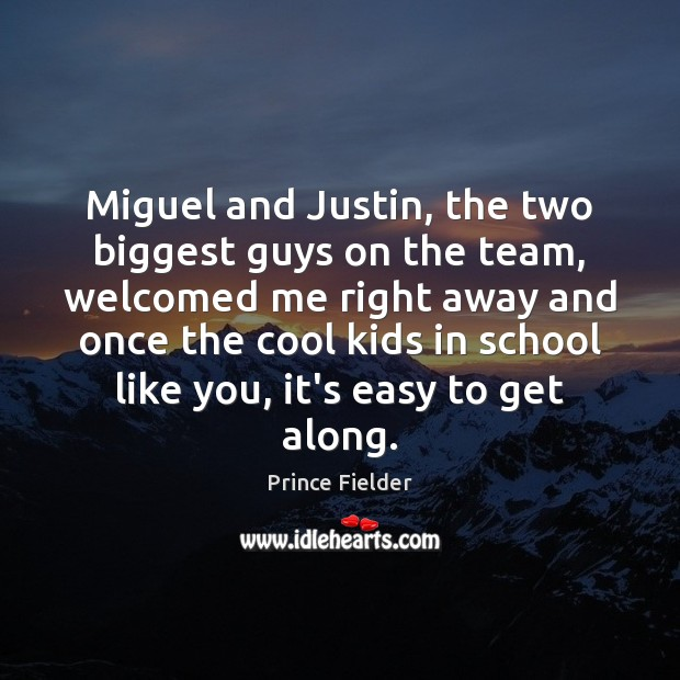 Miguel and Justin, the two biggest guys on the team, welcomed me Image