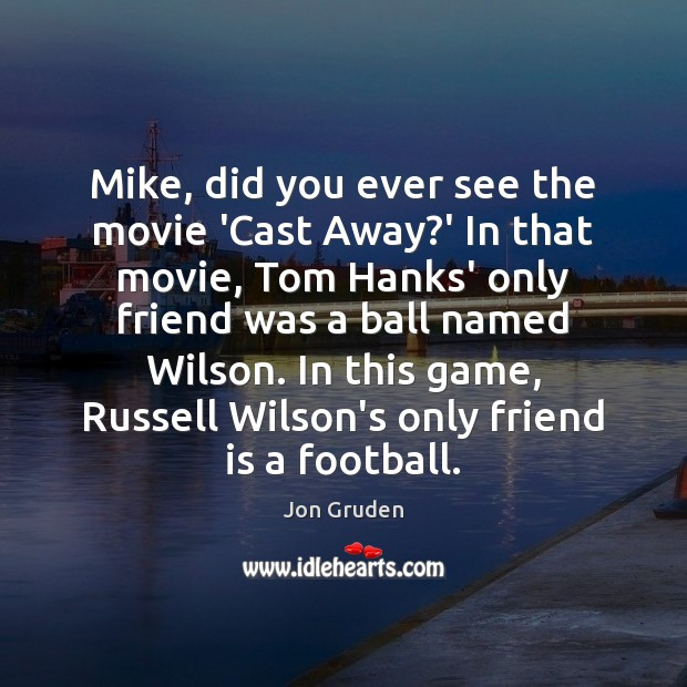 Mike, did you ever see the movie 'Cast Away?' In that Image