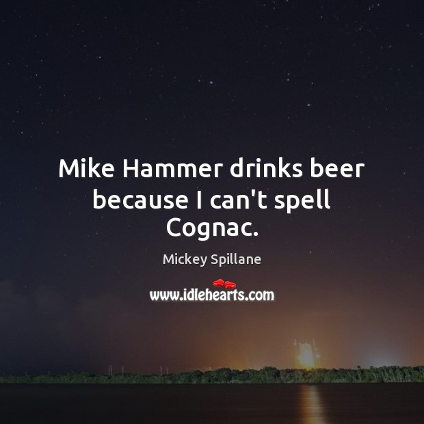 Mike Hammer drinks beer because I can't spell Cognac. Image