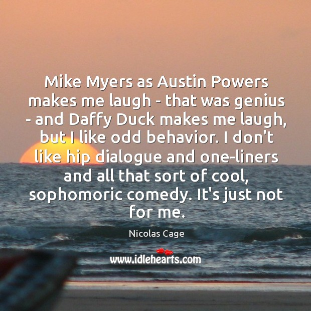 Image, Mike Myers as Austin Powers makes me laugh – that was genius