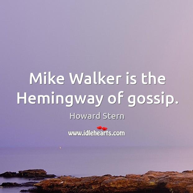 Mike Walker is the Hemingway of gossip. Image