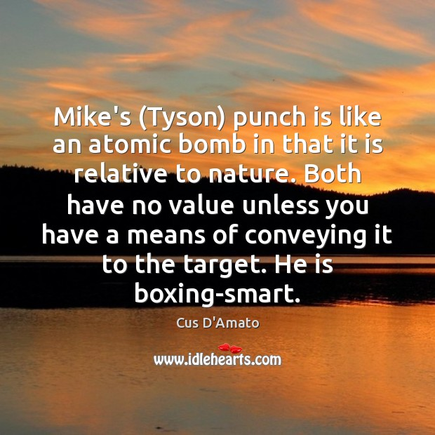 Mike's (Tyson) punch is like an atomic bomb in that it is Image