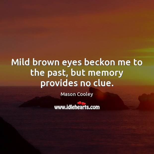 Mild brown eyes beckon me to the past, but memory provides no clue. Image