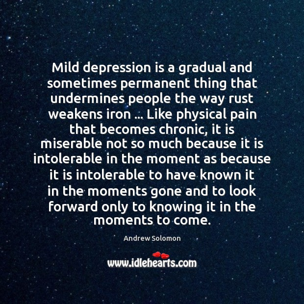 Mild depression is a gradual and sometimes permanent thing that undermines people Depression Quotes Image