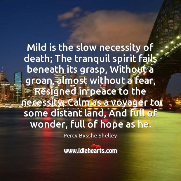 Mild is the slow necessity of death; The tranquil spirit fails beneath Image