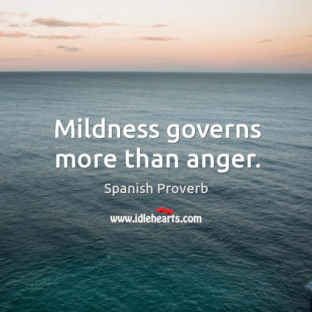 Image, Mildness governs more than anger.