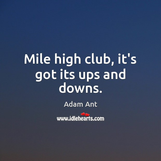 Image, Mile high club, it's got its ups and downs.