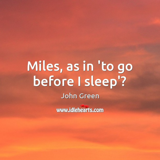 Miles, as in 'to go before I sleep'? Image