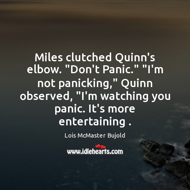 """Miles clutched Quinn's elbow. """"Don't Panic."""" """"I'm not panicking,"""" Quinn observed, """"I'm Lois McMaster Bujold Picture Quote"""