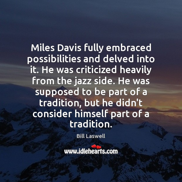 Miles Davis fully embraced possibilities and delved into it. He was criticized Image