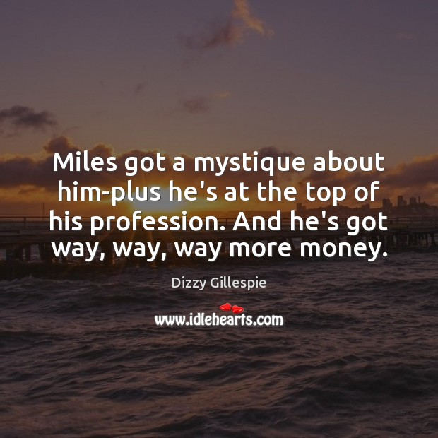 Image, Miles got a mystique about him-plus he's at the top of his