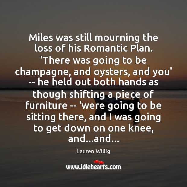 Miles was still mourning the loss of his Romantic Plan. 'There was Image