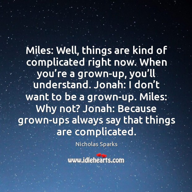 Image, Miles: Well, things are kind of complicated right now. When you're