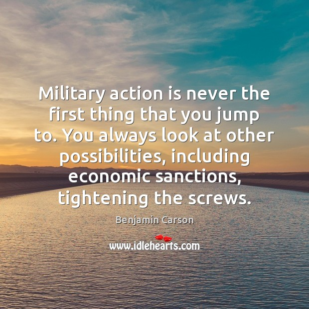 Military action is never the first thing that you jump to. You Action Quotes Image