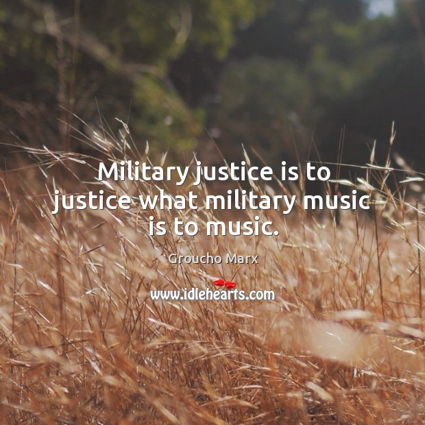 Image, Military justice is to justice what military music is to music.