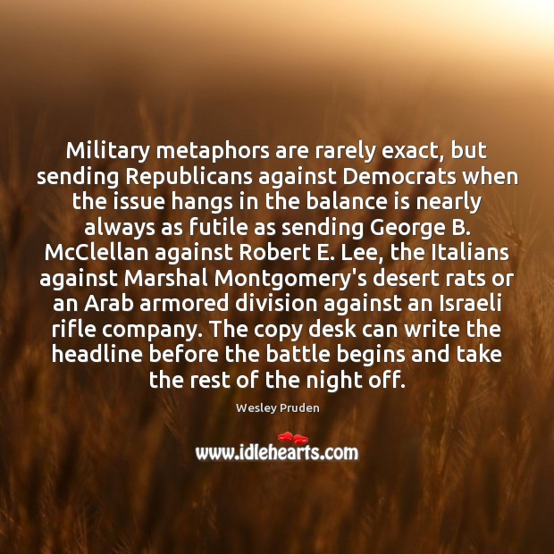 Image, Military metaphors are rarely exact, but sending Republicans against Democrats when the