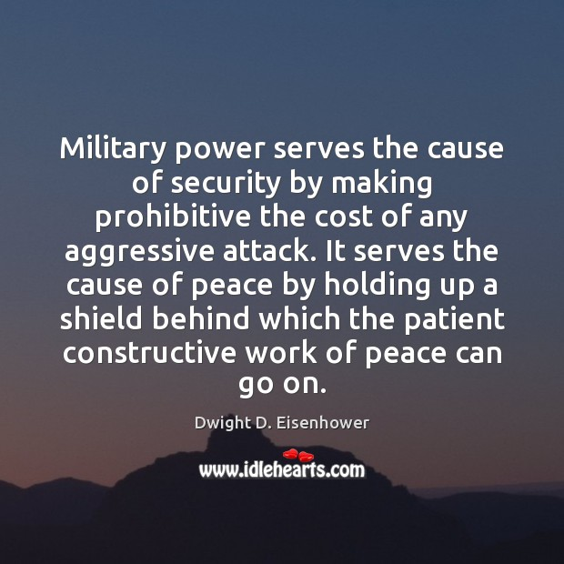 Image, Military power serves the cause of security by making prohibitive the cost