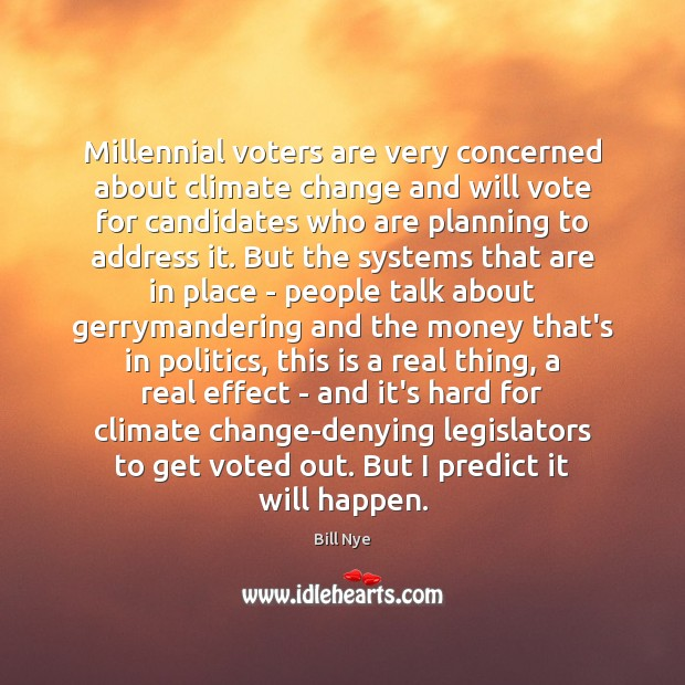 Millennial voters are very concerned about climate change and will vote for Bill Nye Picture Quote