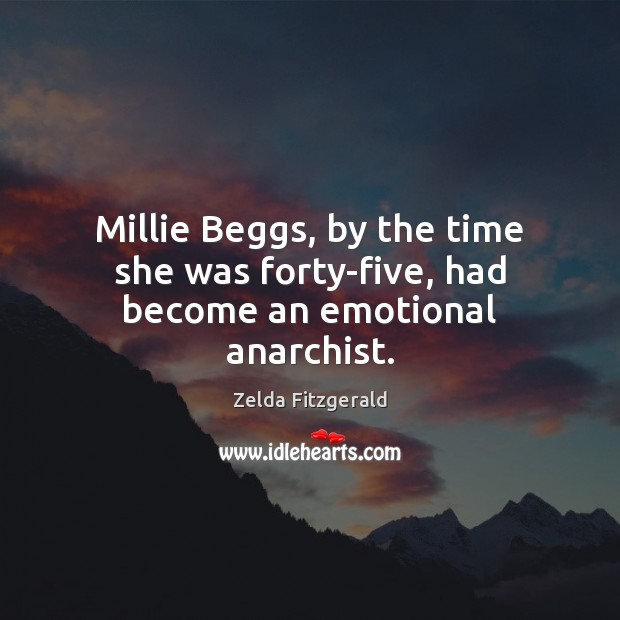 Millie Beggs, by the time she was forty-five, had become an emotional anarchist. Image