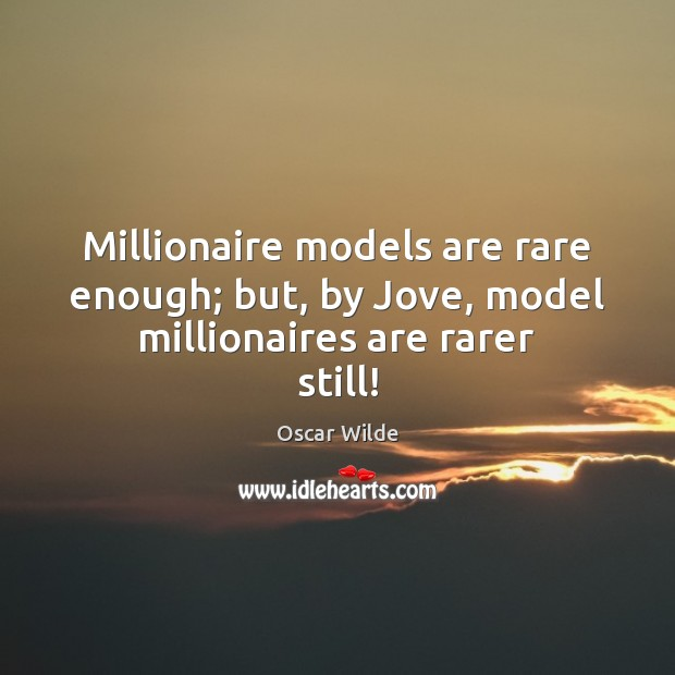 Image, Millionaire models are rare enough; but, by Jove, model millionaires are rarer still!
