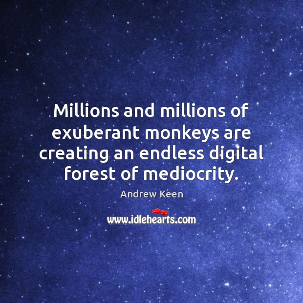 Millions and millions of exuberant monkeys are creating an endless digital forest Image