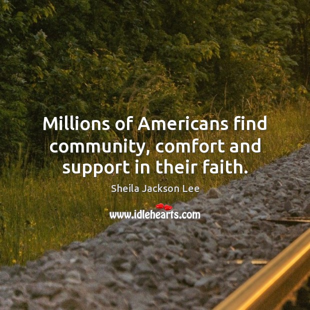 Millions of Americans find community, comfort and support in their faith. Image