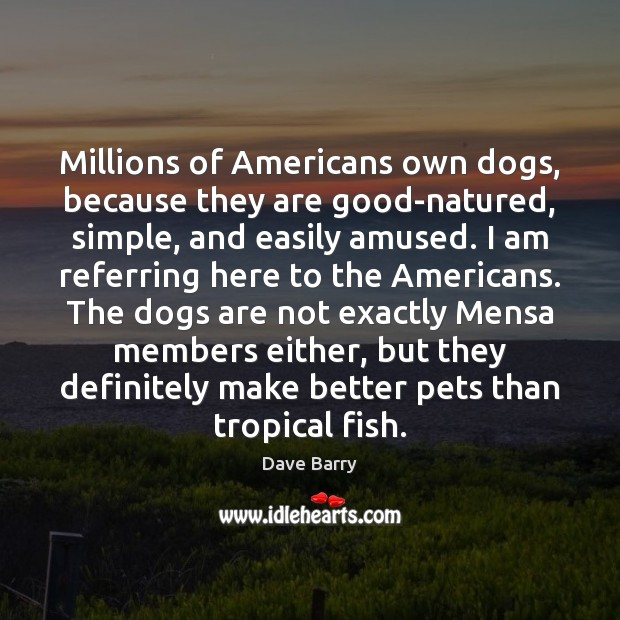 Image, Millions of Americans own dogs, because they are good-natured, simple, and easily