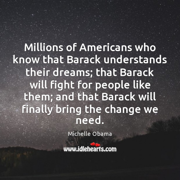 Image, Millions of Americans who know that Barack understands their dreams; that Barack