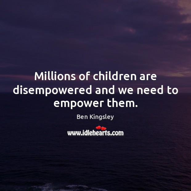 Image, Millions of children are disempowered and we need to empower them.