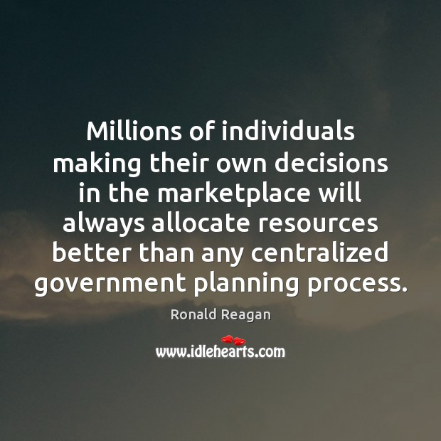 Millions of individuals making their own decisions in the marketplace will always Image