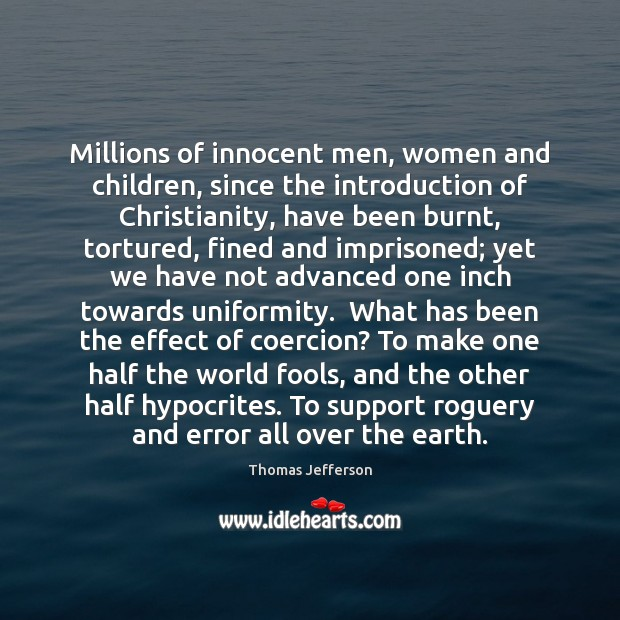 Image, Millions of innocent men, women and children, since the introduction of Christianity,