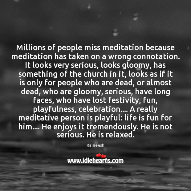 Image, Millions of people miss meditation because meditation has taken on a wrong
