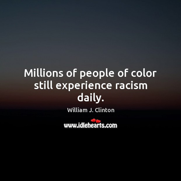 Millions of people of color still experience racism daily. Image
