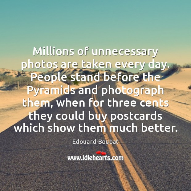 Millions of unnecessary photos are taken every day. People stand before the Image